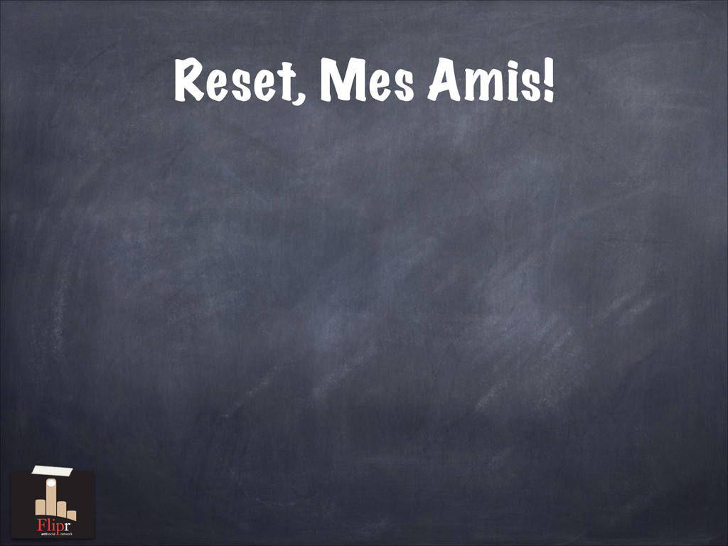 Reset, Mes Amis! antisocial network