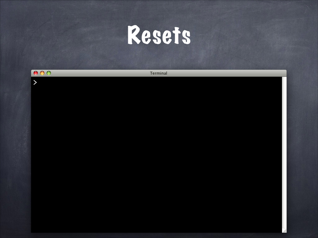 Resets >
