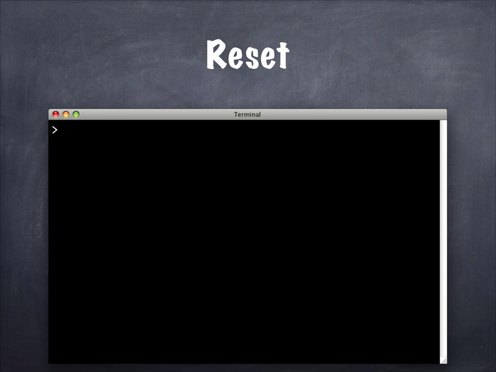 Reset >