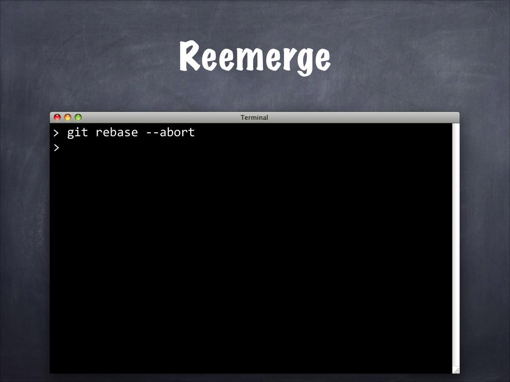 git rebase -‐-‐abort > Reemerge...