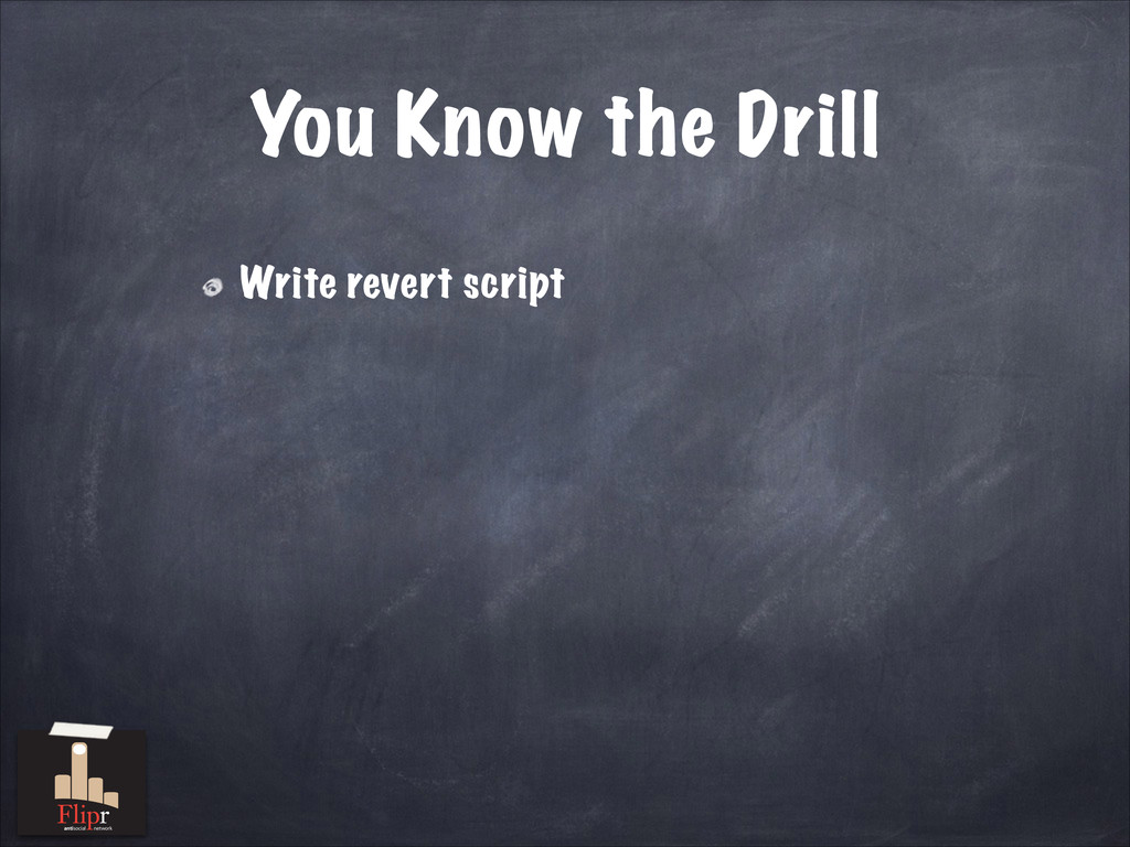 You Know the Drill Write revert script antisoci...