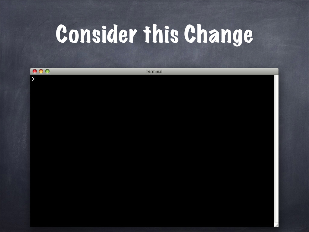 Consider this Change >
