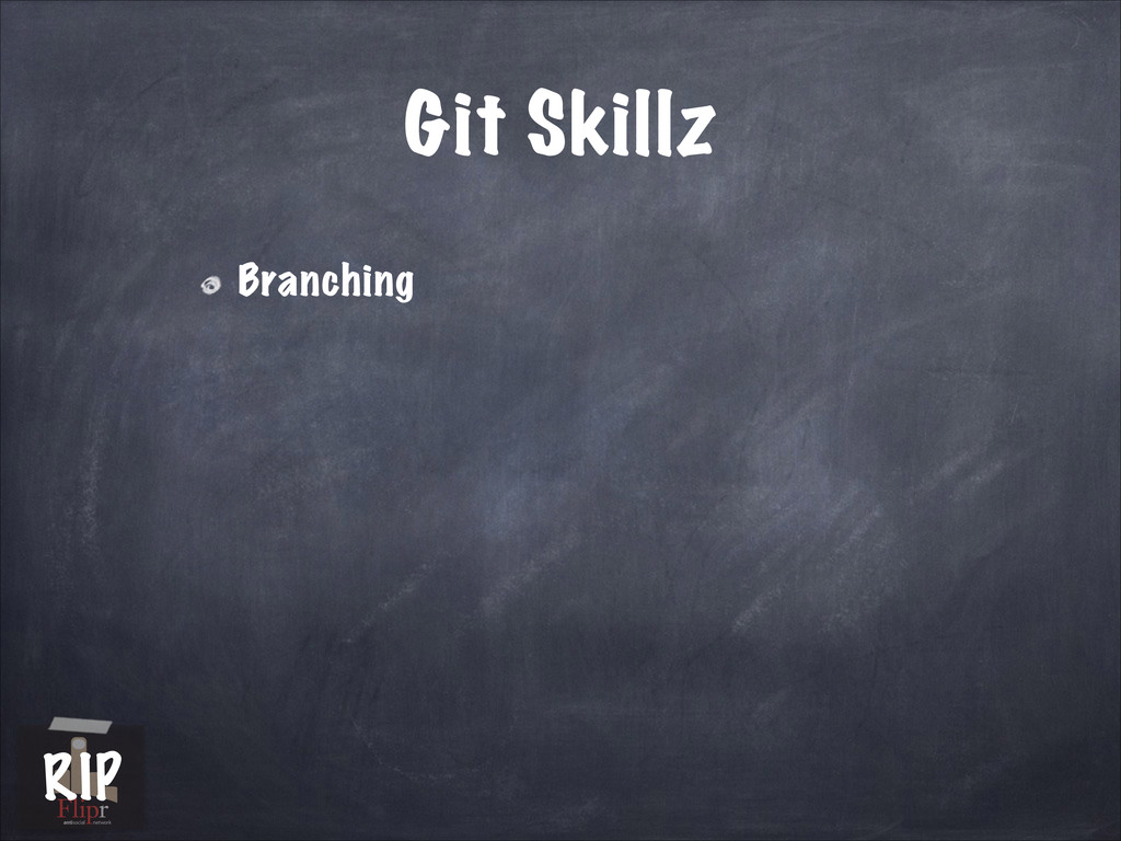 Git Skillz Branching antisocial network RIP