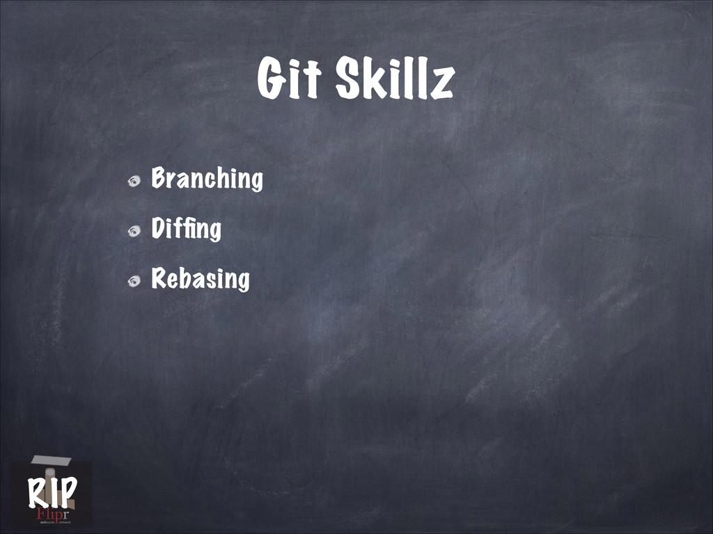 Git Skillz Branching Diffing Rebasing antisocial...