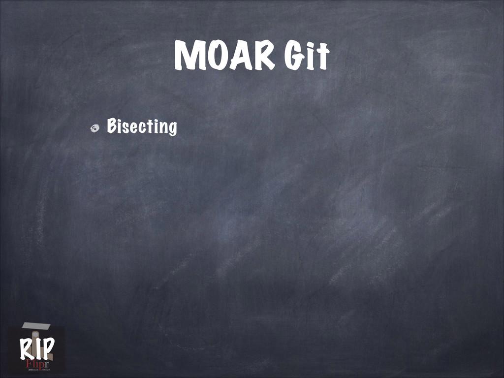 MOAR Git Bisecting antisocial network RIP