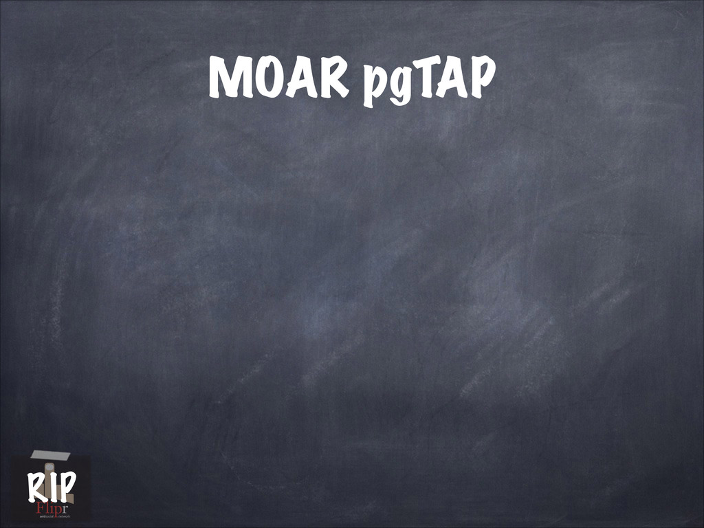 MOAR pgTAP antisocial network RIP