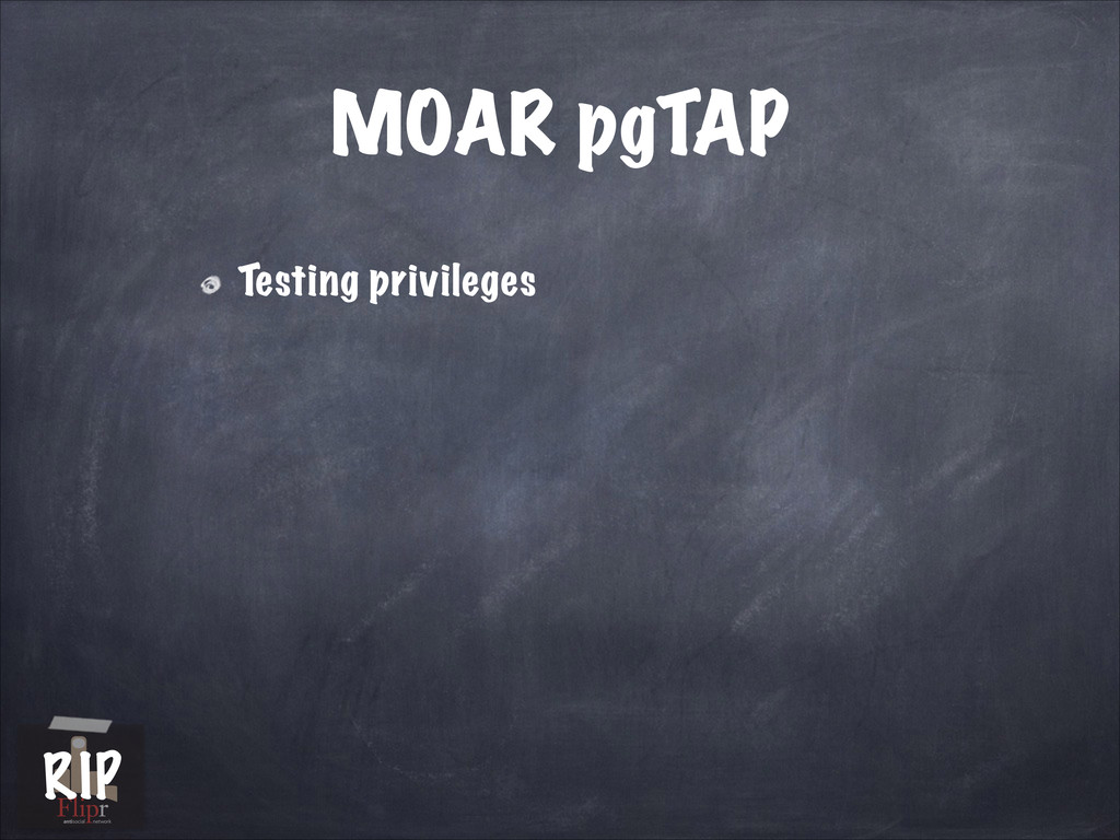 MOAR pgTAP Testing privileges antisocial networ...