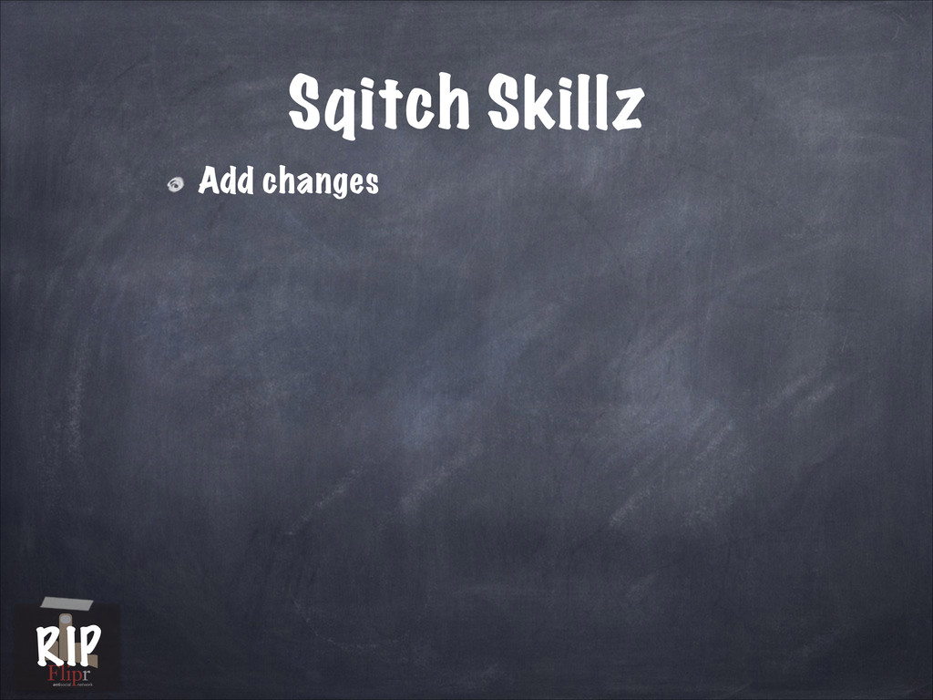 Sqitch Skillz Add changes antisocial network RIP