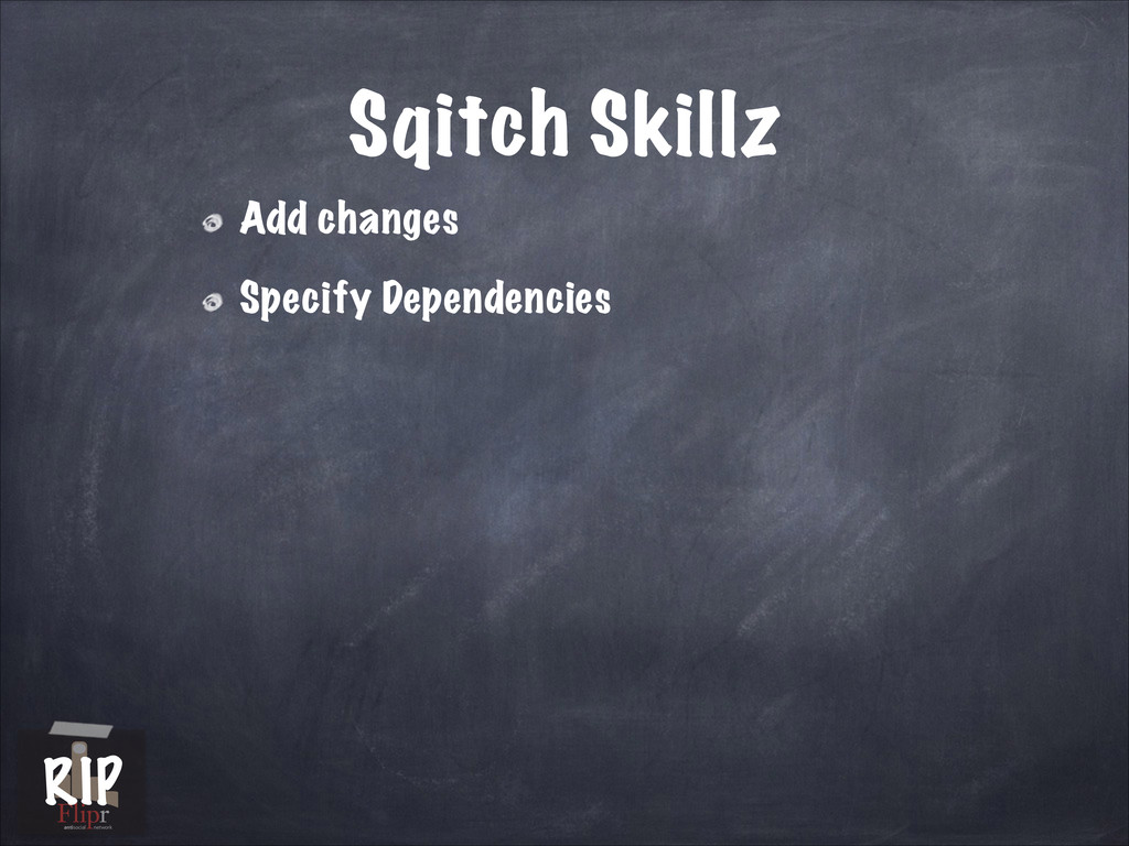 Sqitch Skillz Add changes Specify Dependencies ...