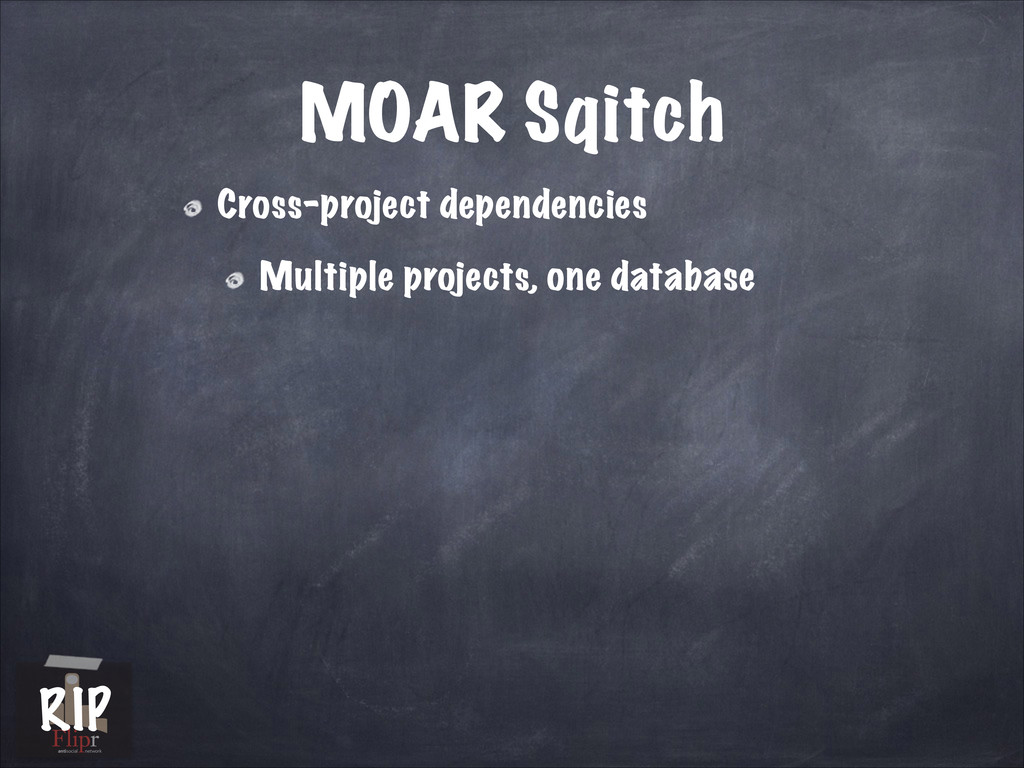 MOAR Sqitch Cross-project dependencies Multiple...