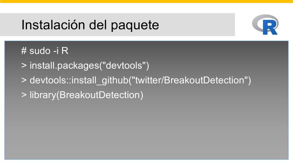 Instalación del paquete # sudo -i R > install.p...