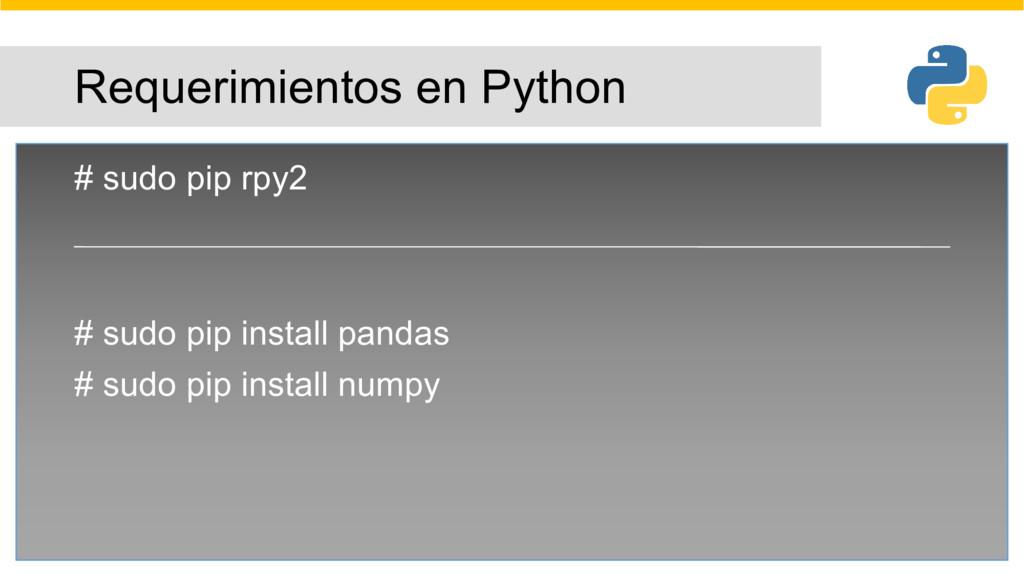 Requerimientos en Python # sudo pip rpy2 # sudo...