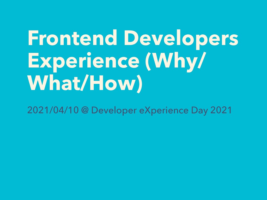 Frontend Developers Experience (Why/ What/How) ...