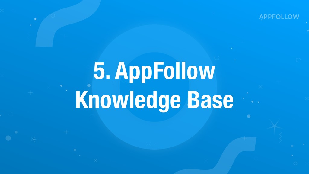 5. AppFollow Knowledge Base