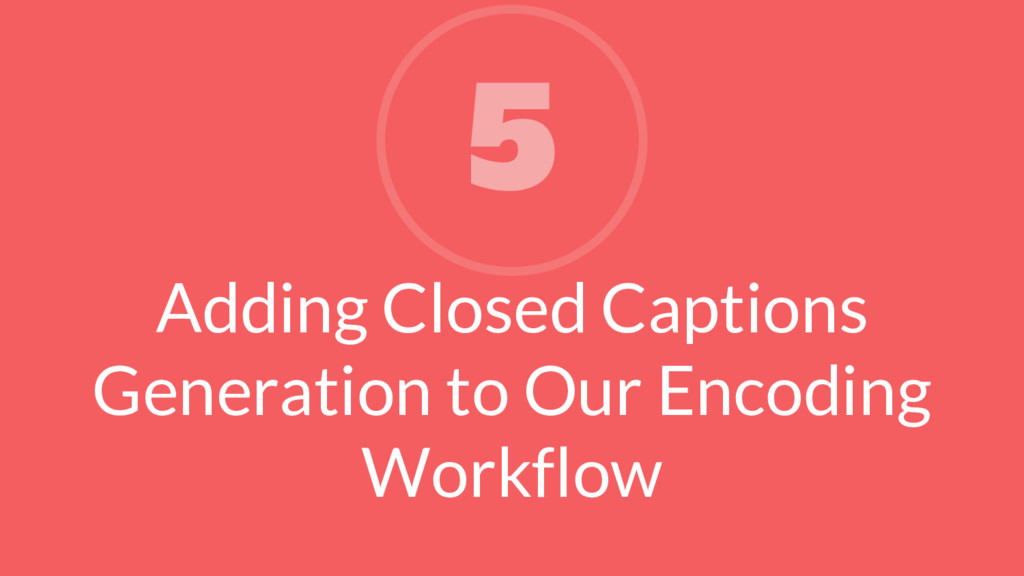 Adding Closed Captions Generation to Our Encodi...