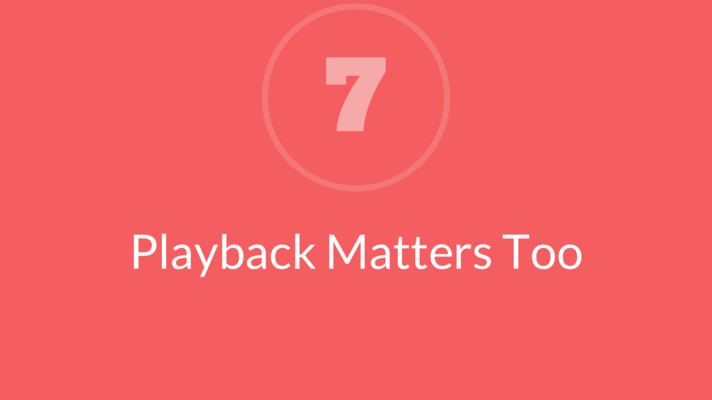 Playback Matters Too 7