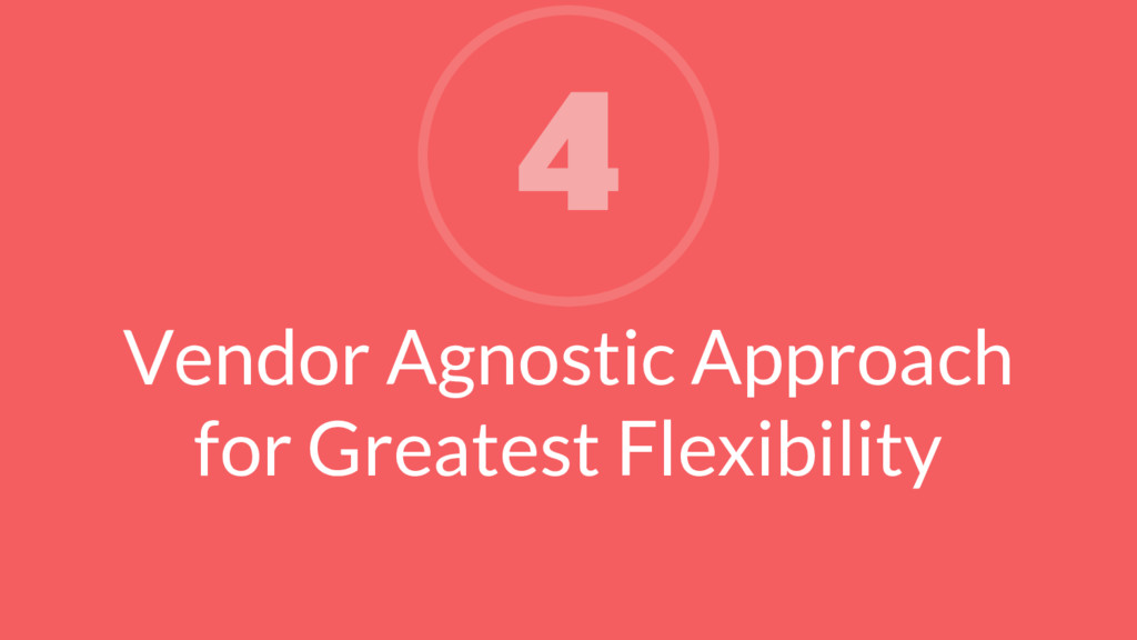 Vendor Agnostic Approach for Greatest Flexibili...