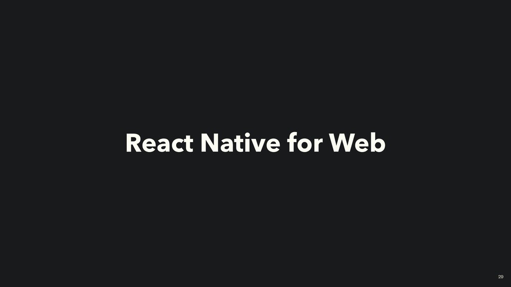 React Native for Web 29