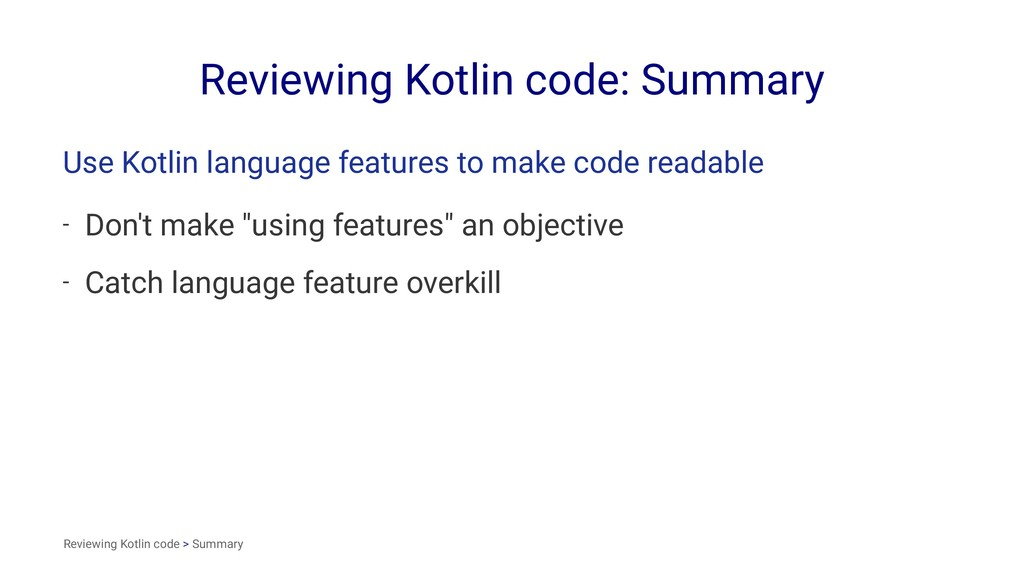 Reviewing Kotlin code: Summary Use Kotlin langu...