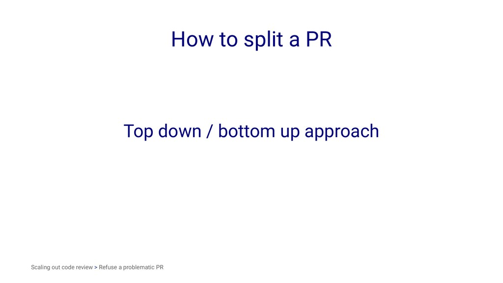 How to split a PR Top down / bottom up approach...