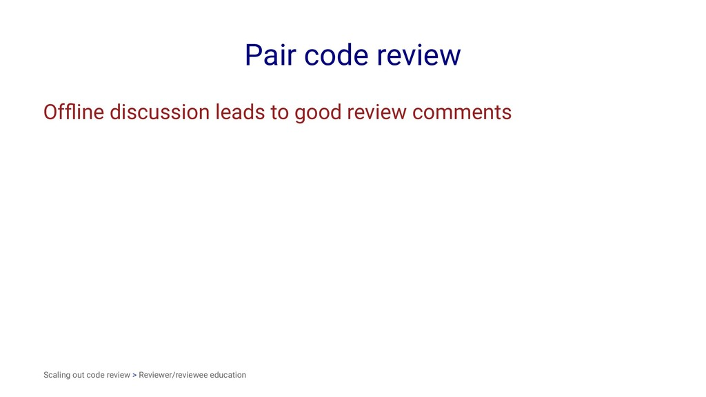 Pair code review Offline discussion leads to goo...