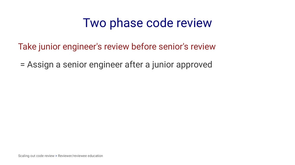 Two phase code review Take junior engineer's re...