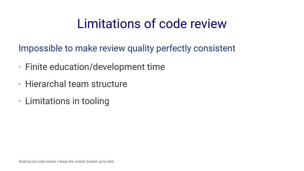Limitations of code review Impossible to make r...