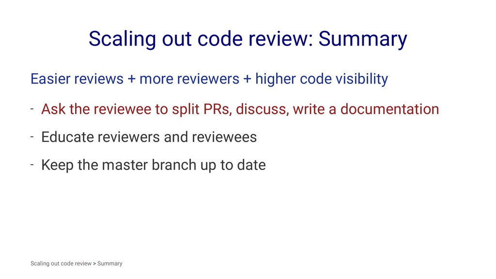 Scaling out code review: Summary Easier reviews...