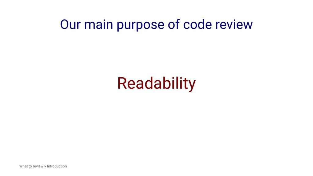 Our main purpose of code review Readability Wha...