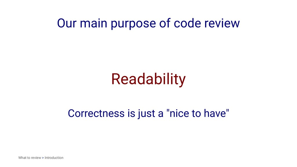Our main purpose of code review Readability Cor...