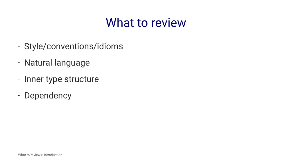 What to review - Style/conventions/idioms - Nat...