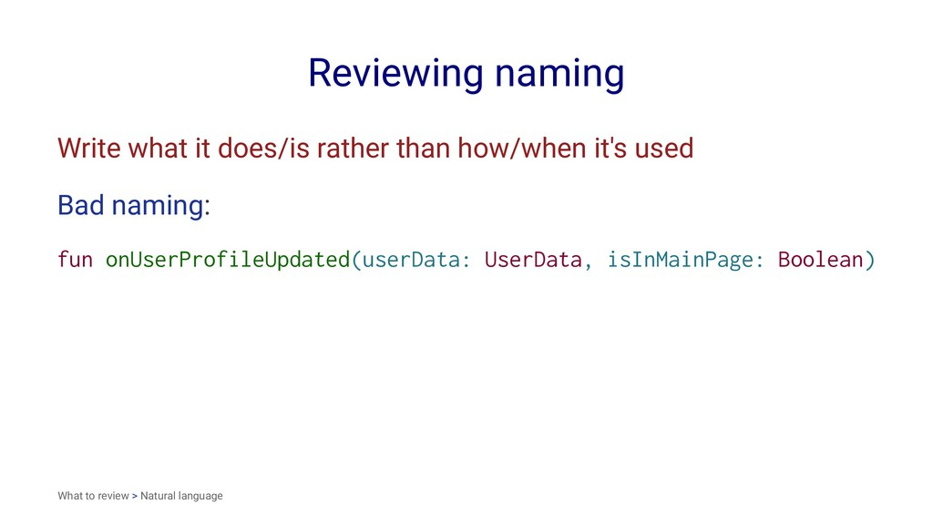 Reviewing naming Write what it does/is rather t...