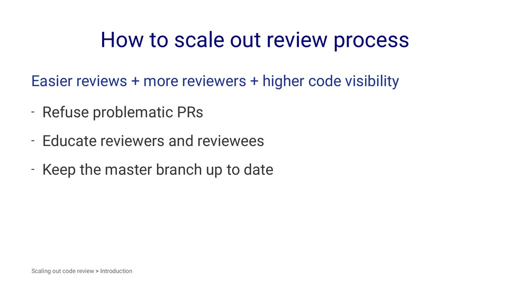 How to scale out review process Easier reviews ...