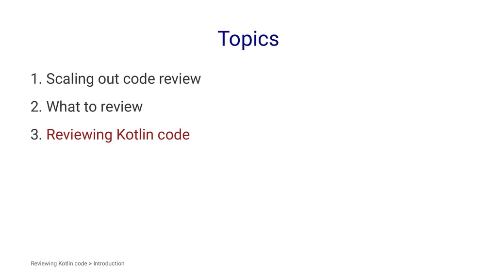 Topics 1. Scaling out code review 2. What to re...