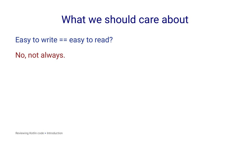 What we should care about Easy to write == easy...