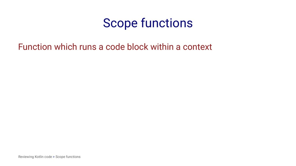 Scope functions Function which runs a code bloc...