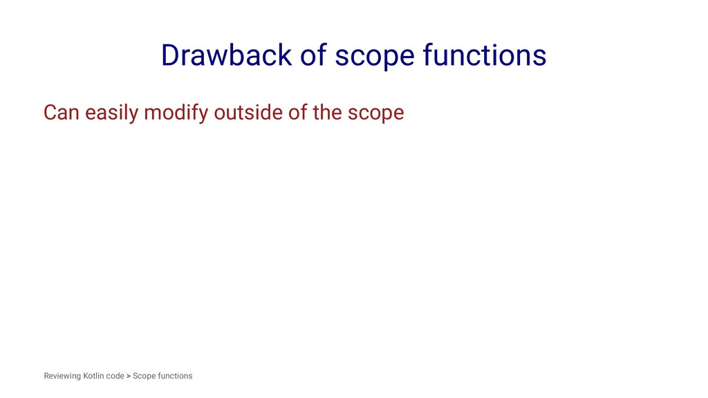 Drawback of scope functions Can easily modify o...