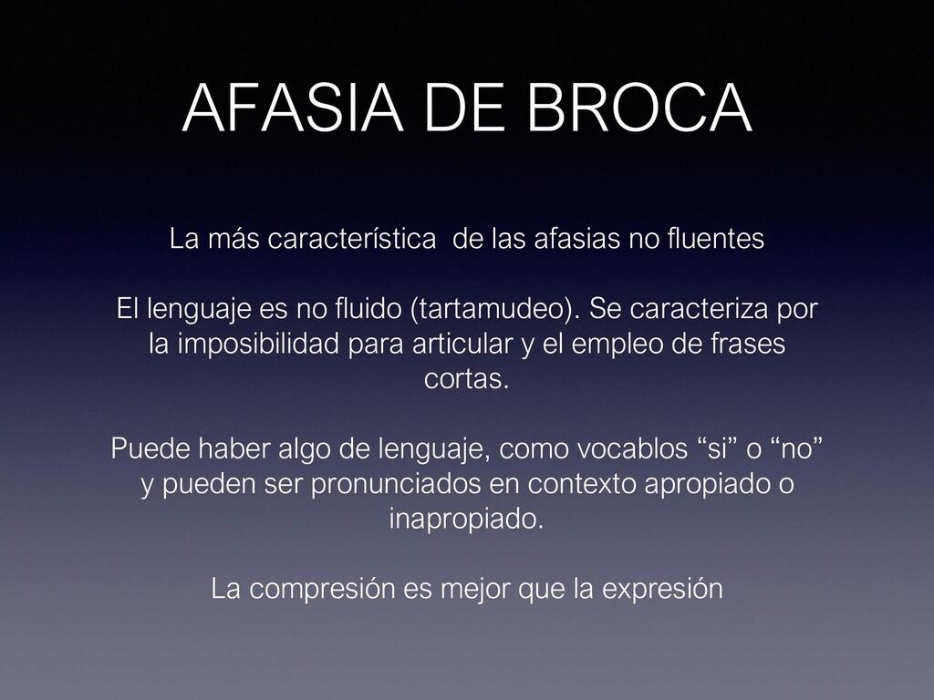 AFASIA DE BROCA La más característica de las af...