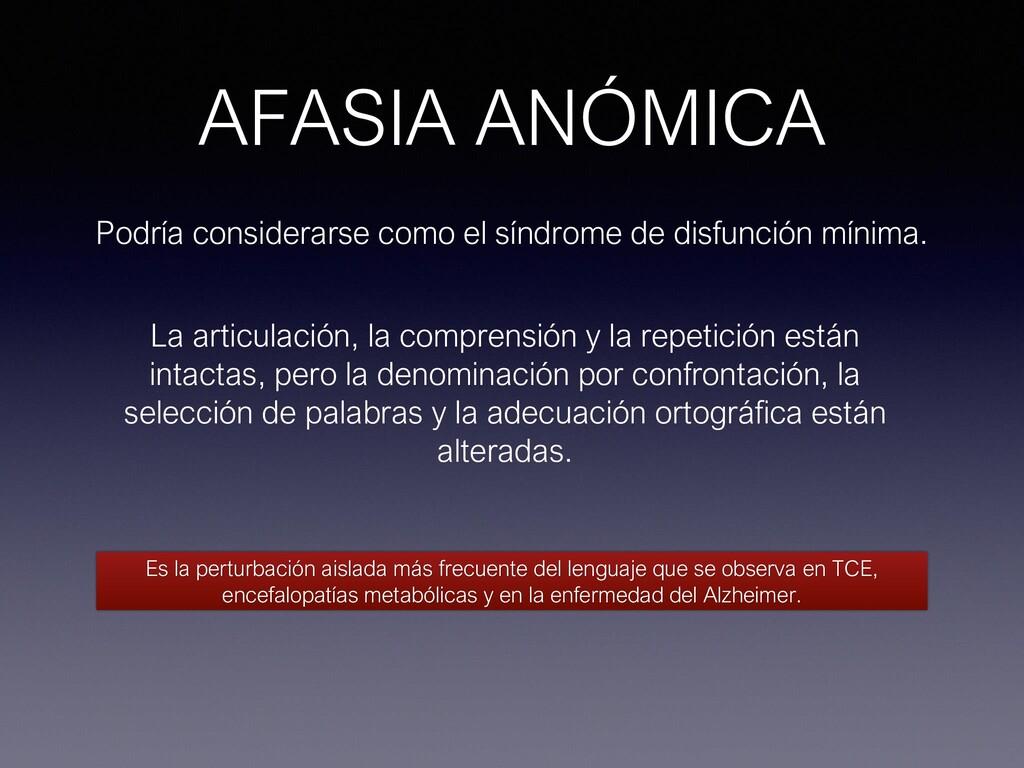 AFASIA ANÓMICA Podría considerarse como el sínd...