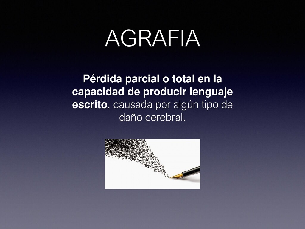 AGRAFIA Pérdida parcial o total en la capacidad...
