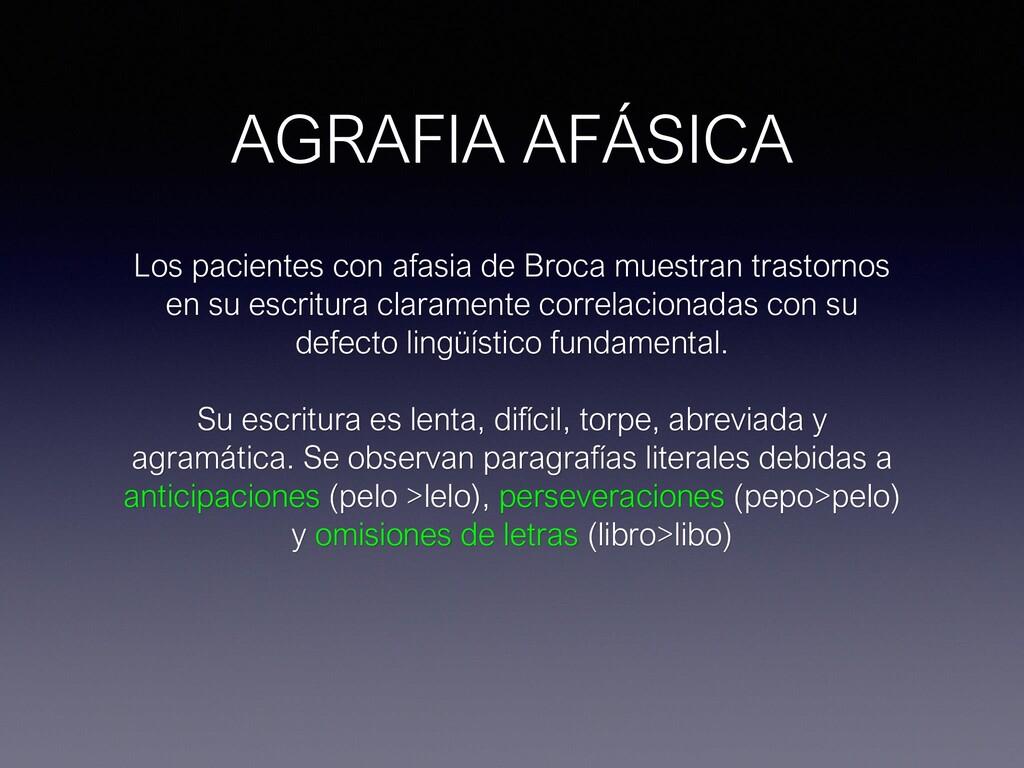 AGRAFIA AFÁSICA Los pacientes con afasia de Bro...