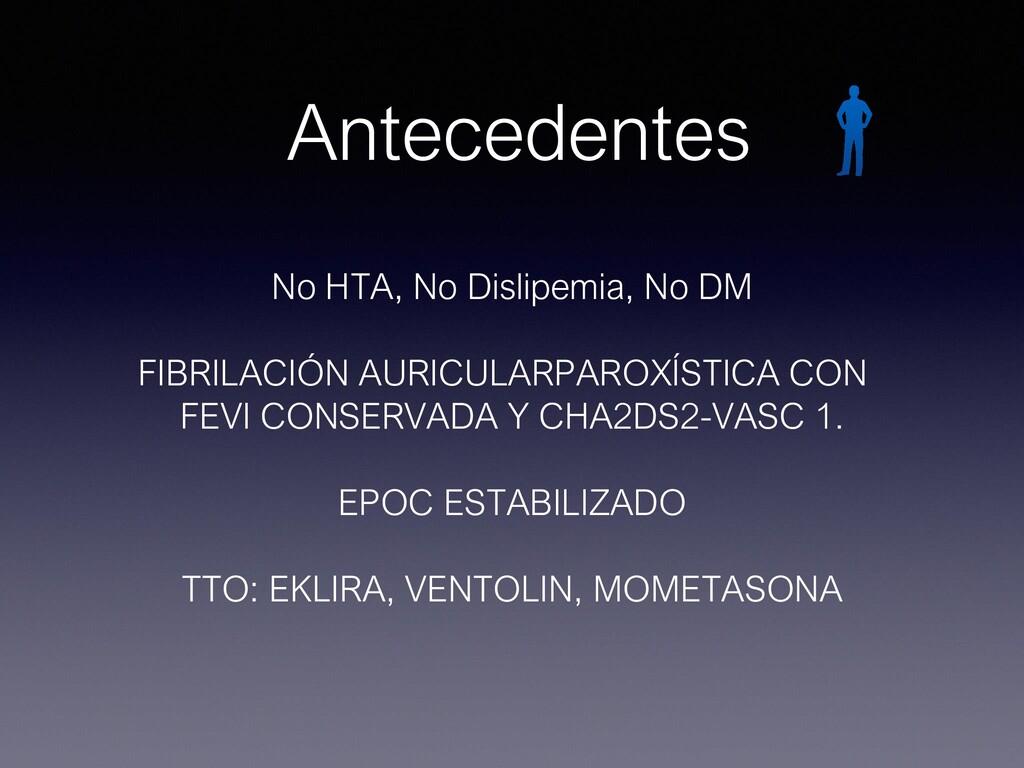 Antecedentes No HTA, No Dislipemia, No DM FIBRI...