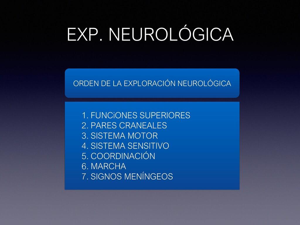 EXP. NEUROLÓGICA 1. FUNCiONES SUPERIORES 2. PAR...
