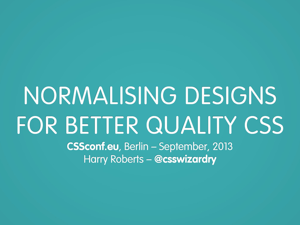 NORMALISING DESIGNS FOR BETTER QUALITY CSS CSSc...