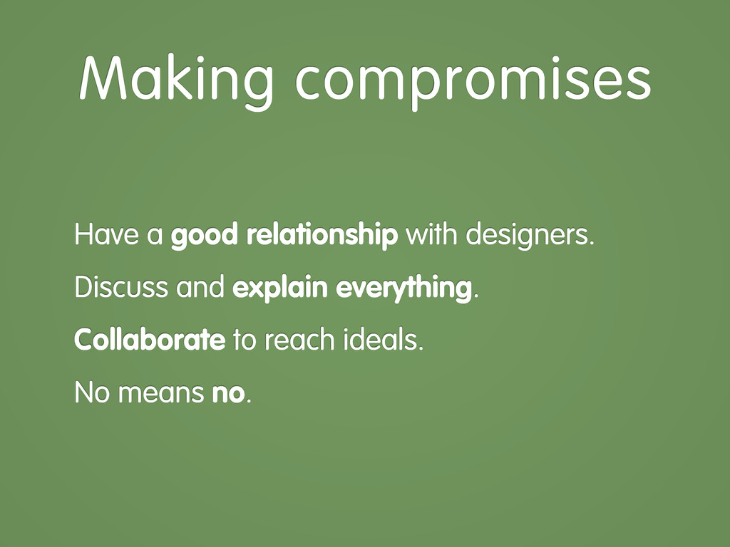 Have a good relationship with designers. Discus...