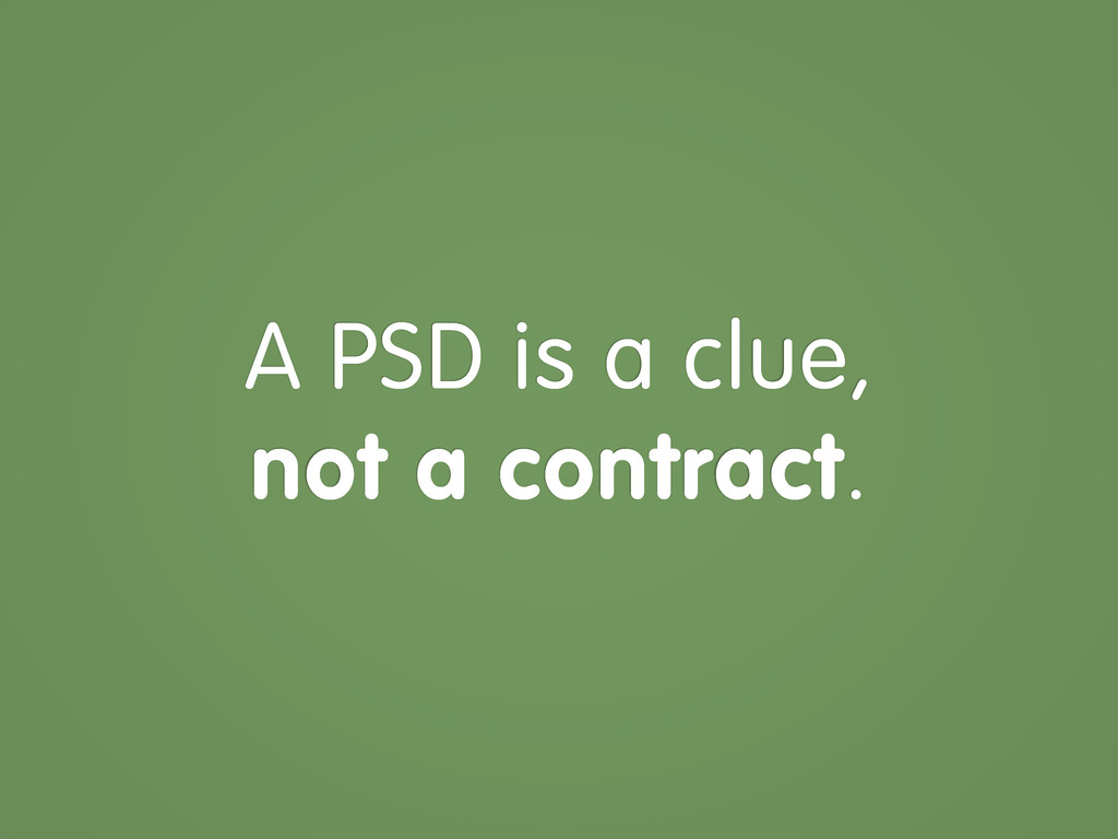 A PSD is a clue, not a contract.
