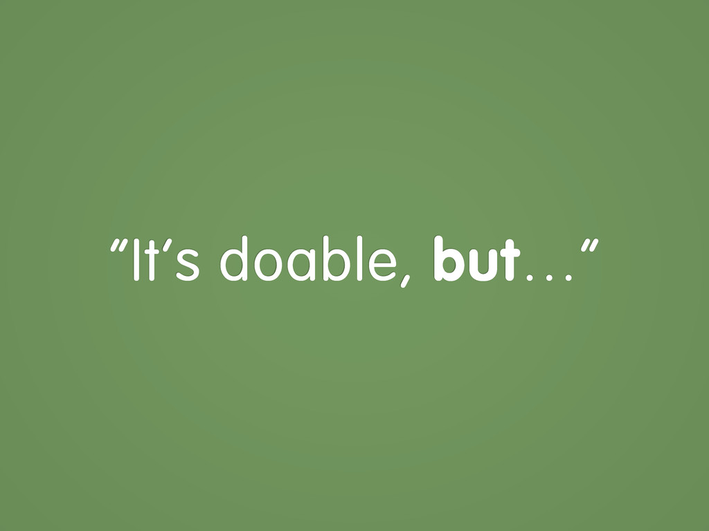 """""""It's doable, but…"""""""