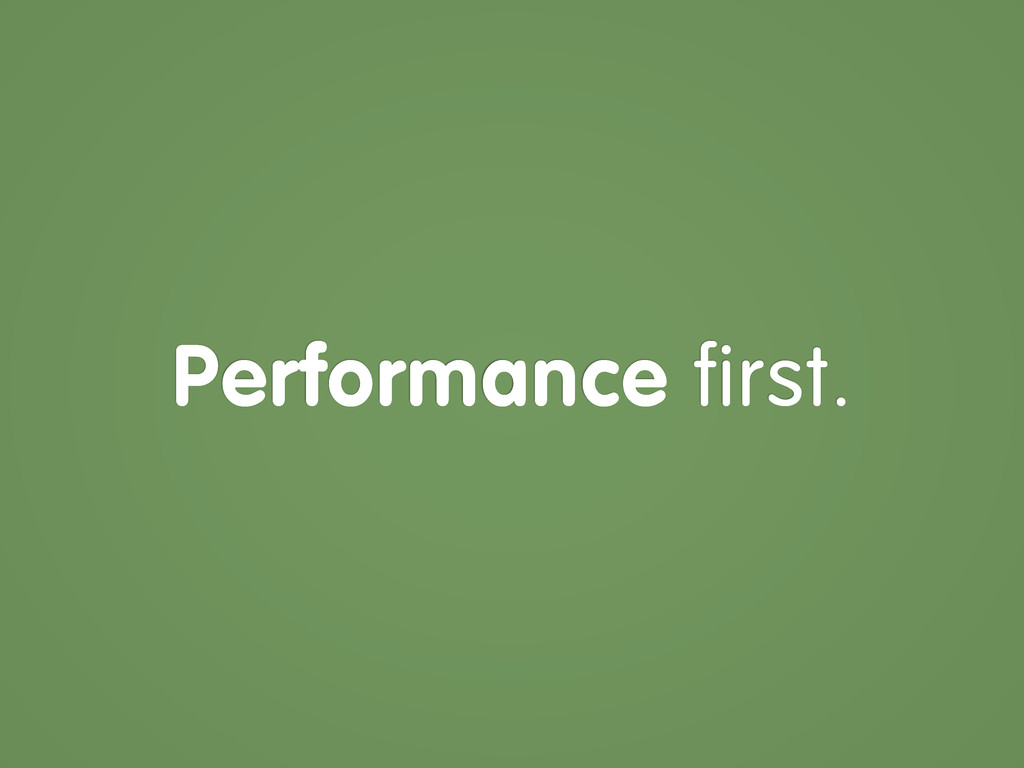 Performance first.