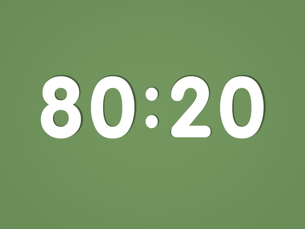 80:20 :