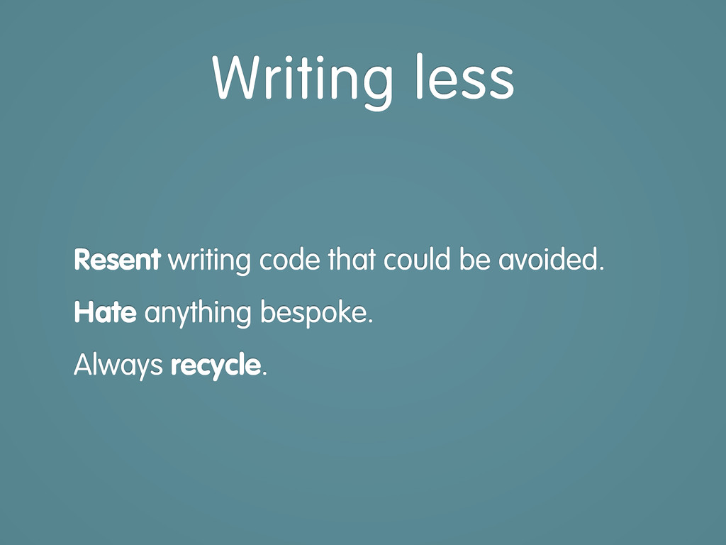 Resent writing code that could be avoided. Hate...